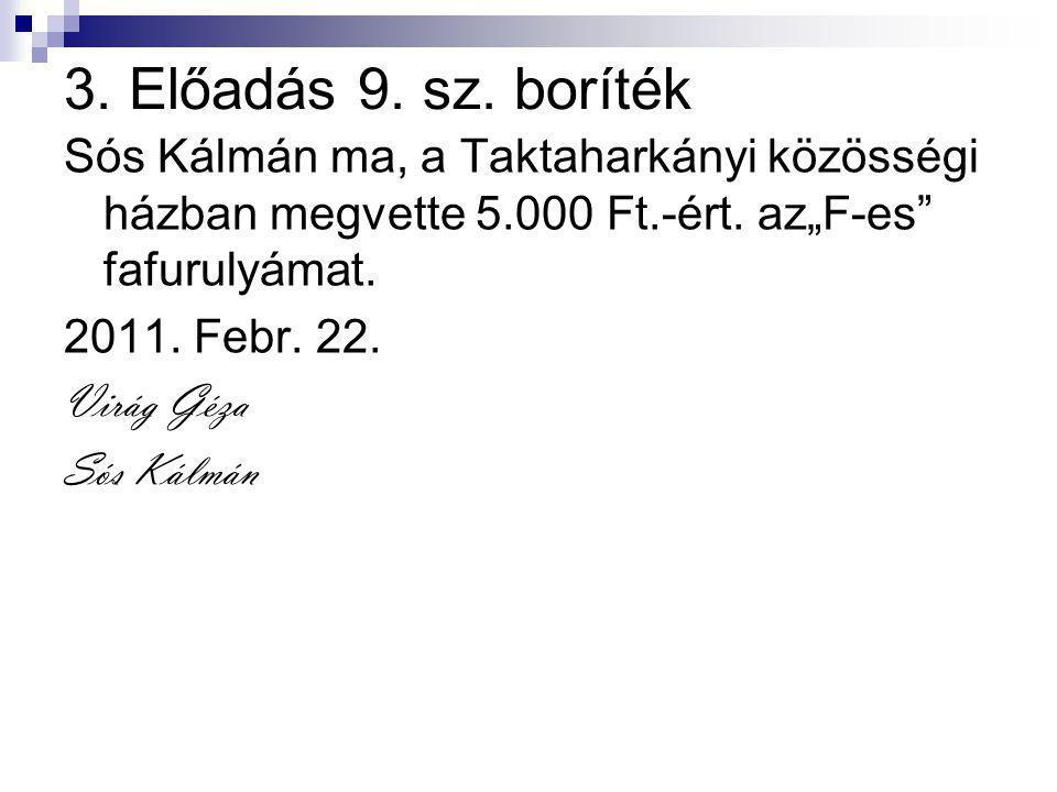 """3. Előadás 9. sz. boríték Sós Kálmán ma, a Taktaharkányi közösségi házban megvette 5.000 Ft.-ért. az""""F-es"""" fafurulyámat. 2011. Febr. 22. Virág Géza Só"""
