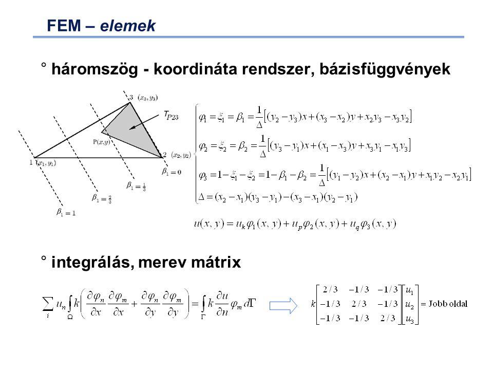 FEM – elemek °háromszög - koordináta rendszer, bázisfüggvények °integrálás, merev mátrix