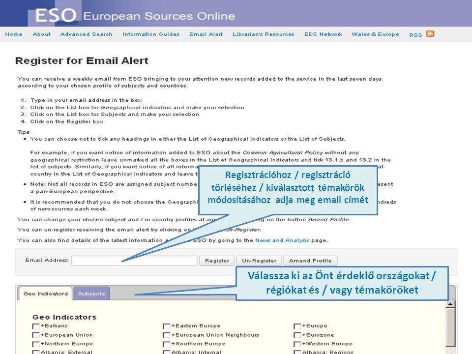 Regisztrációhoz / regisztráció törléséhez / kiválasztott témakörök módosításához adja meg email címét Válassza ki az Önt érdeklő országokat / régiókat és / vagy témaköröket