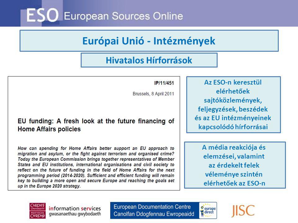 Európai Unió - Intézmények Hivatalos Hírforrások Az ESO-n keresztül elérhetőek sajtóközlemények, feljegyzések, beszédek és az EU intézményeinek kapcso