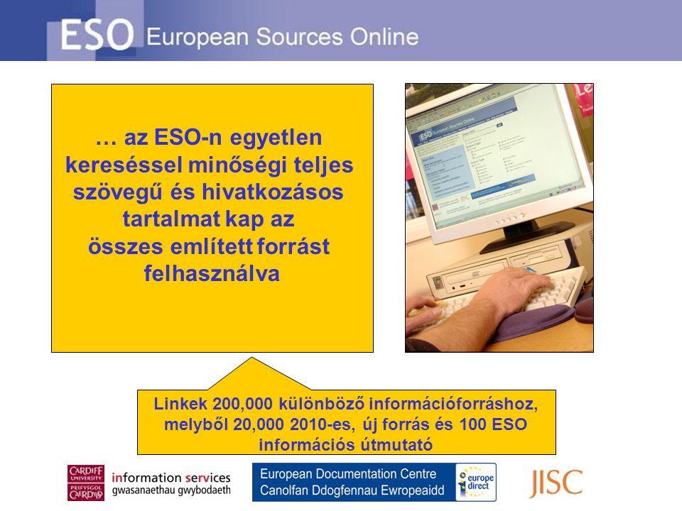 … az ESO-n egyetlen kereséssel minőségi teljes szövegű és hivatkozásos tartalmat kap az összes említett forrást felhasználva Linkek 200,000 különböző információforráshoz, melyből 20,000 2010-es, új forrás és 100 ESO információs útmutató