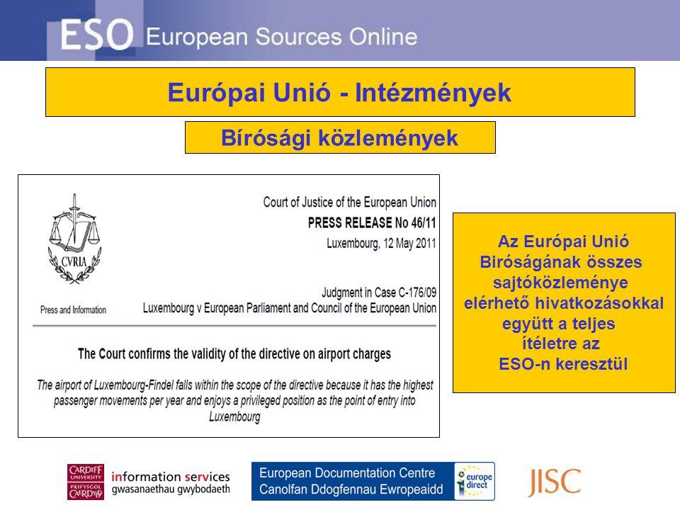 Európai Unió - Intézmények Hivatalos Hírforrások Az ESO-n keresztül elérhetőek sajtóközlemények, feljegyzések, beszédek és az EU intézményeinek kapcsolódó hírforrásai A média reakciója és elemzései, valamint az érdekelt felek véleménye szintén elérhetőek az ESO-n