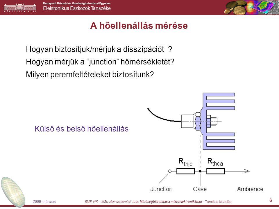 Budapesti Műszaki és Gazdaságtudományi Egyetem Elektronikus Eszközök Tanszéke BME-VIK MSc villamosmérnöki szak Minőségbiztosítás a mikroelektronikában – Termikus tesztelés 2009 március 7 A hőellenállás mérése Junction hőmérséklet mérése - általában nyitott pn átmenettel