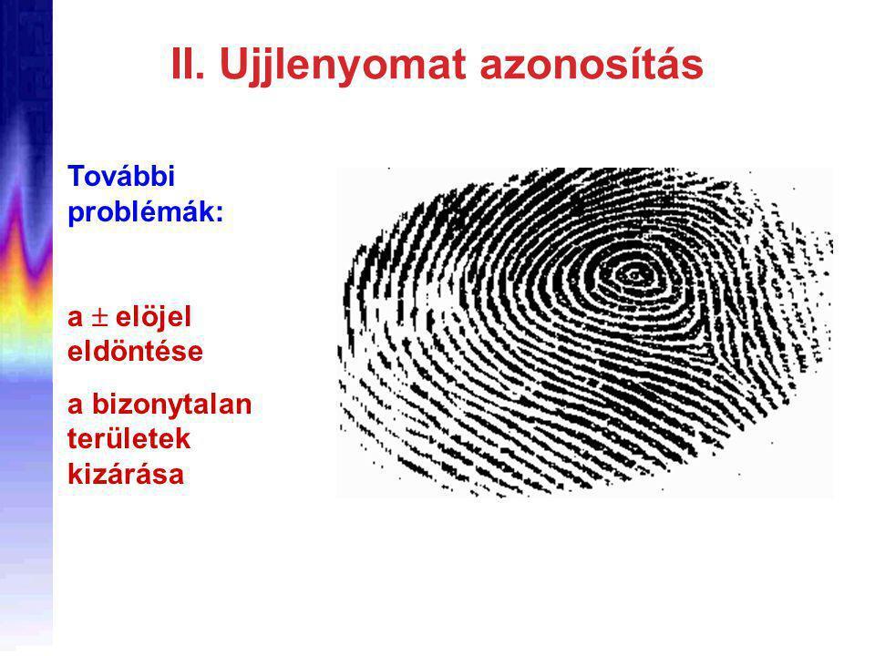 II. Ujjlenyomat azonosítás További problémák: a  elöjel eldöntése a bizonytalan területek kizárása