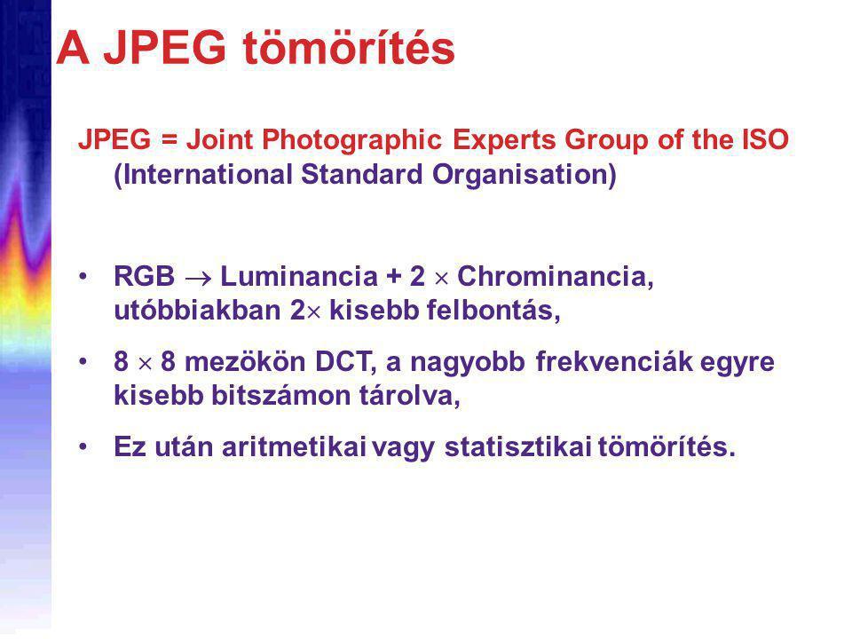 A JPEG tömörítés JPEG = Joint Photographic Experts Group of the ISO (International Standard Organisation) RGB  Luminancia + 2  Chrominancia, utóbbiakban 2  kisebb felbontás, 8  8 mezökön DCT, a nagyobb frekvenciák egyre kisebb bitszámon tárolva, Ez után aritmetikai vagy statisztikai tömörítés.
