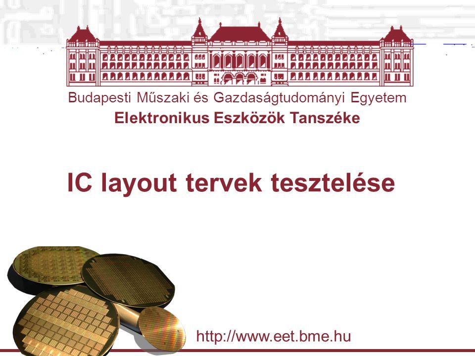 Budapesti Műszaki és Gazdaságtudományi Egyetem Elektronikus Eszközök Tanszéke http://www.eet.bme.hu IC layout tervek tesztelése