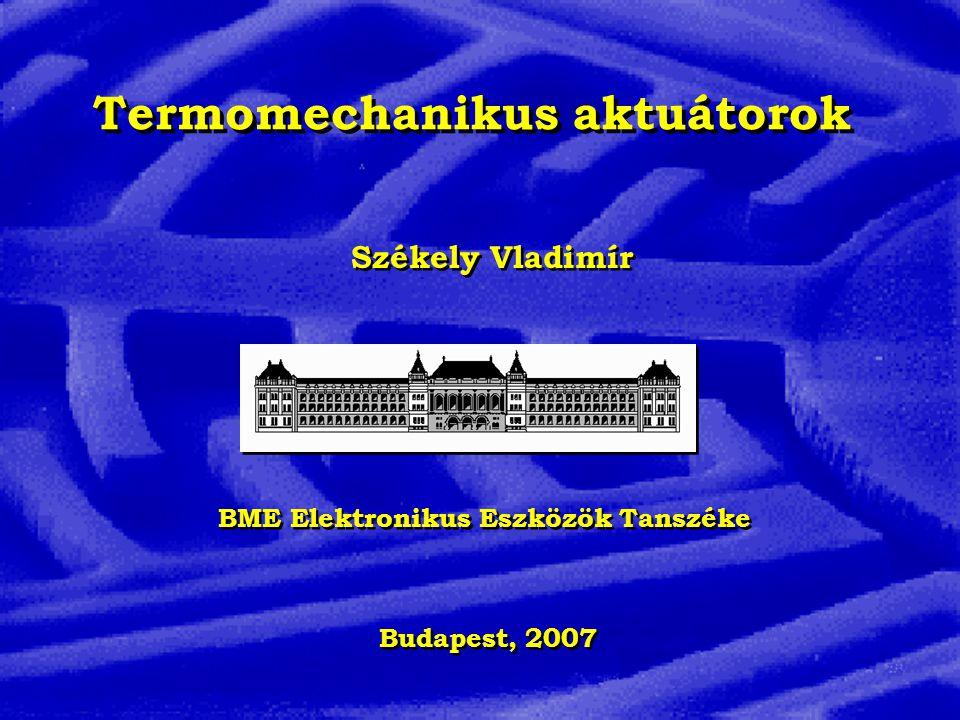 Termomechanikus aktuátorok BME Elektronikus Eszközök Tanszéke Székely Vladimír Budapest, 2007