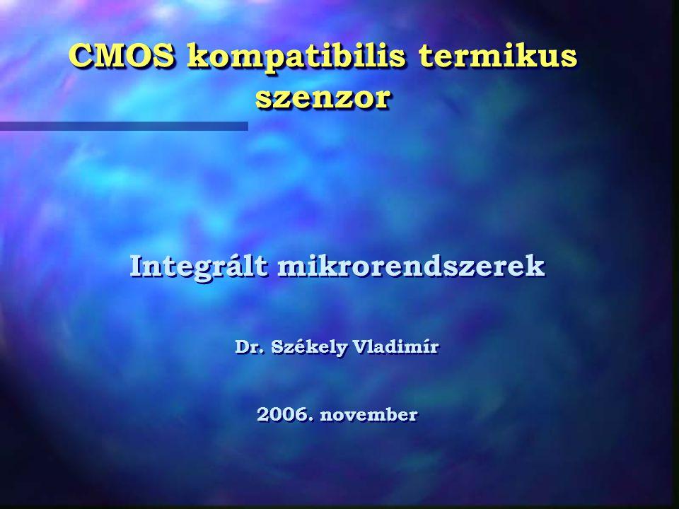 CMOS kompatibilis termikus szenzor Integrált mikrorendszerek Dr.