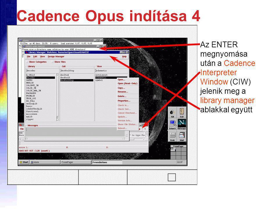Cadence Opus indítása 4 Az ENTER megnyomása után a Cadence Interpreter Window (CIW) jelenik meg a library manager ablakkal együtt