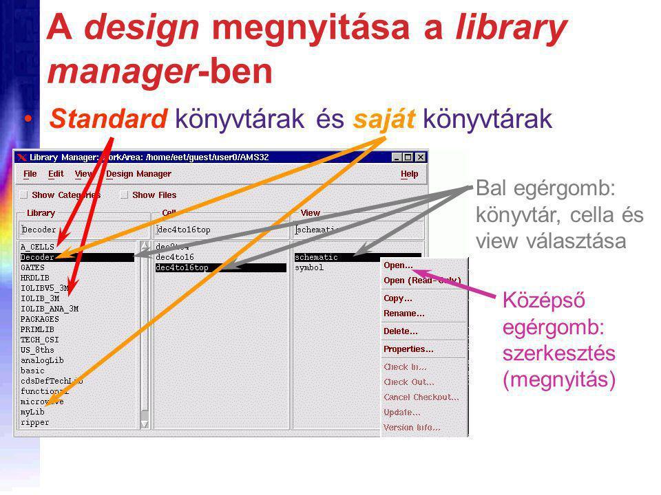 A design megnyitása a library manager-ben Standard könyvtárak és saját könyvtárak Bal egérgomb: könyvtár, cella és view választása Középső egérgomb: szerkesztés (megnyitás)