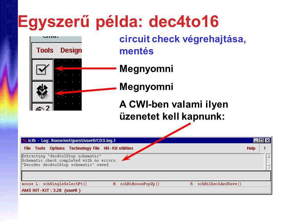 Egyszerű példa: dec4to16 circuit check végrehajtása, mentés Megnyomni A CWI-ben valami ilyen üzenetet kell kapnunk: