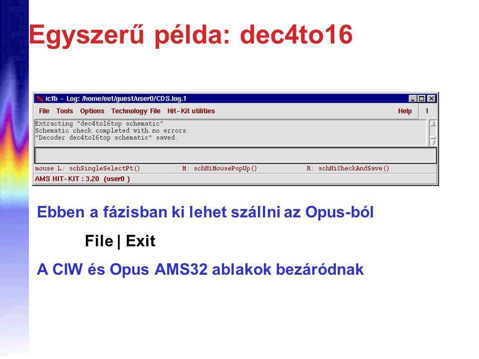 Egyszerű példa: dec4to16 Ebben a fázisban ki lehet szállni az Opus-ból File | Exit A CIW és Opus AMS32 ablakok bezáródnak