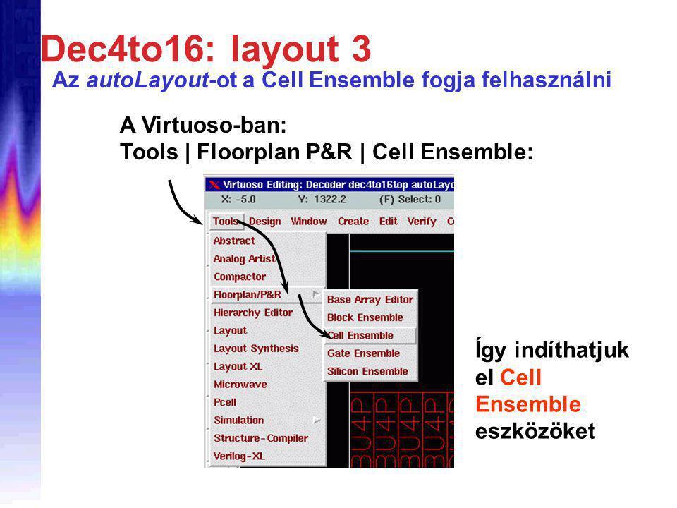 Dec4to16: layout 3 Az autoLayout-ot a Cell Ensemble fogja felhasználni A Virtuoso-ban: Tools | Floorplan P&R | Cell Ensemble: Így indíthatjuk el Cell Ensemble eszközöket