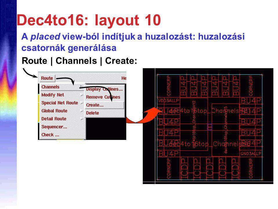 Dec4to16: layout 10 A placed view-ból indítjuk a huzalozást: huzalozási csatornák generálása Route | Channels | Create: