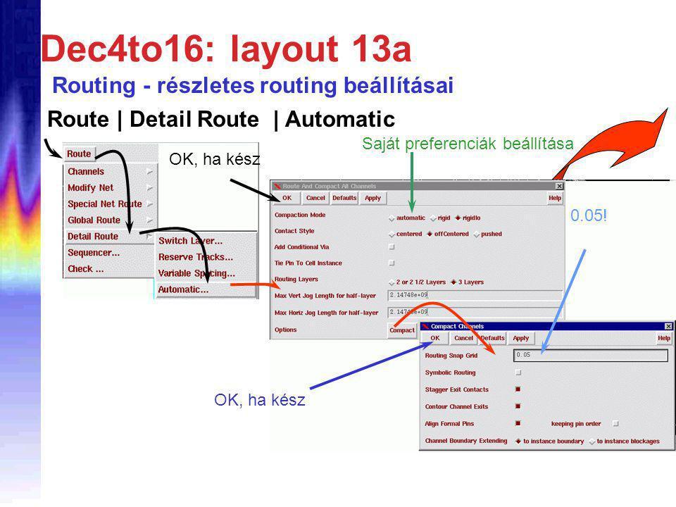 Dec4to16: layout 13a Routing - részletes routing beállításai Route | Detail Route | Automatic Saját preferenciák beállítása OK, ha kész 0.05!