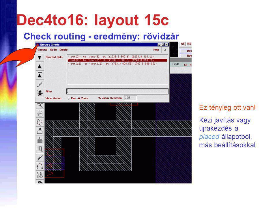 Dec4to16: layout 15c Check routing - eredmény: rövidzár Ez tényleg ott van.