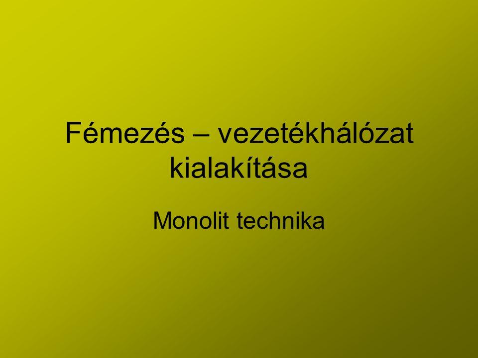 Fémezés – vezetékhálózat kialakítása Monolit technika