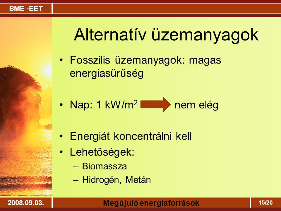 BME -EET Megújuló energiaforrások 2008.09.03. 15/20 Alternatív üzemanyagok Fosszilis üzemanyagok: magas energiasűrűség Nap: 1 kW/m 2 nem elég Energiát