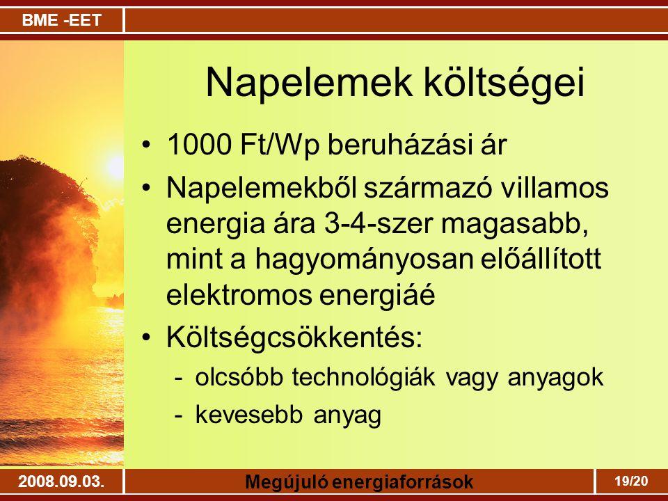 BME -EET Megújuló energiaforrások 2008.09.03. 19/20 Napelemek költségei 1000 Ft/Wp beruházási ár Napelemekből származó villamos energia ára 3-4-szer m