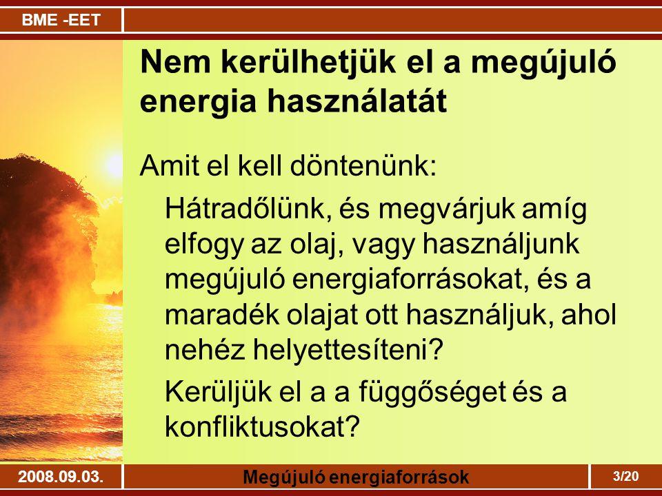 BME -EET Megújuló energiaforrások 2008.09.03. 3/20 Nem kerülhetjük el a megújuló energia használatát Amit el kell döntenünk: Hátradőlünk, és megvárjuk