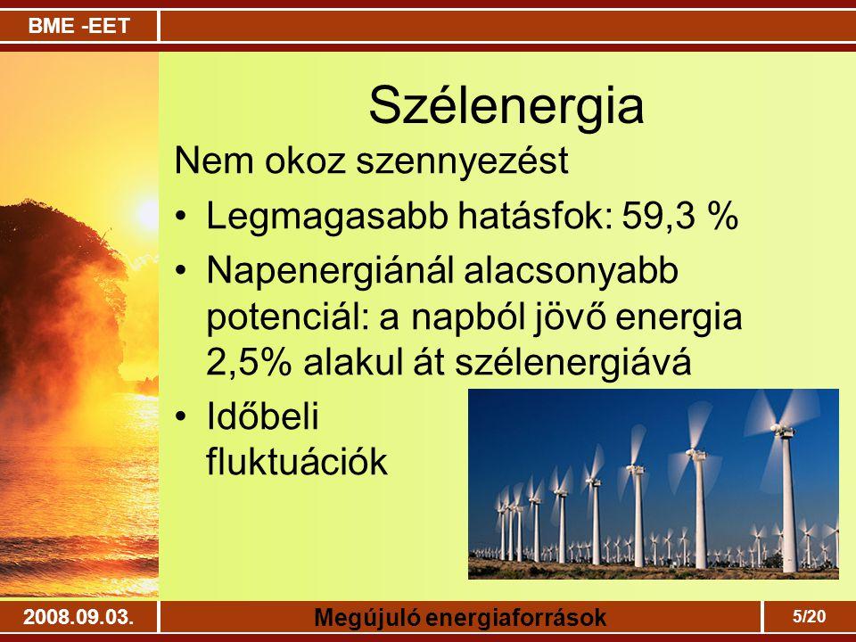 BME -EET Megújuló energiaforrások 2008.09.03. 5/20 Szélenergia Nem okoz szennyezést Legmagasabb hatásfok: 59,3 % Napenergiánál alacsonyabb potenciál: