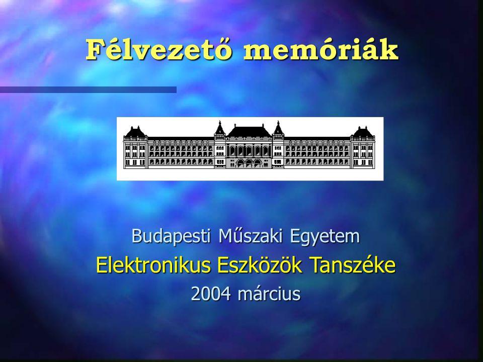 Félvezető memóriák Budapesti Műszaki Egyetem Elektronikus Eszközök Tanszéke 2004 március