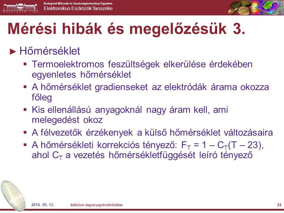 Budapesti Műszaki és Gazdaságtudományi Egyetem Elektronikus Eszközök Tanszéke 2014. 09. 13. Szilícium alapanyagok minősítése 24 Mérési hibák és megelő