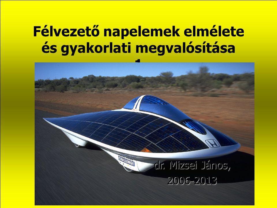 Félvezető napelemek elmélete és gyakorlati megvalósítása 1 dr. Mizsei János, 2006-2013