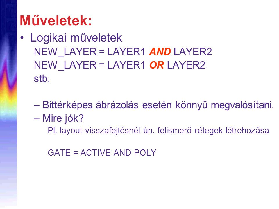 Műveletek: Logikai műveletek NEW_LAYER = LAYER1 AND LAYER2 NEW_LAYER = LAYER1 OR LAYER2 stb.