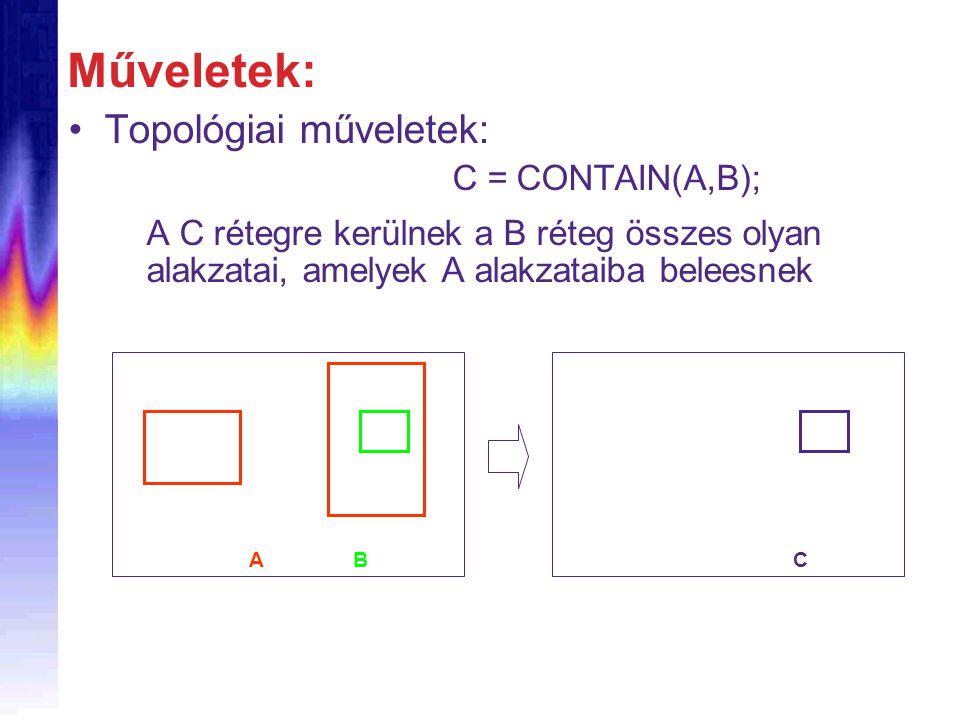 Topológiai műveletek: C = CONTAIN(A,B); A C rétegre kerülnek a B réteg összes olyan alakzatai, amelyek A alakzataiba beleesnek Műveletek: ABC
