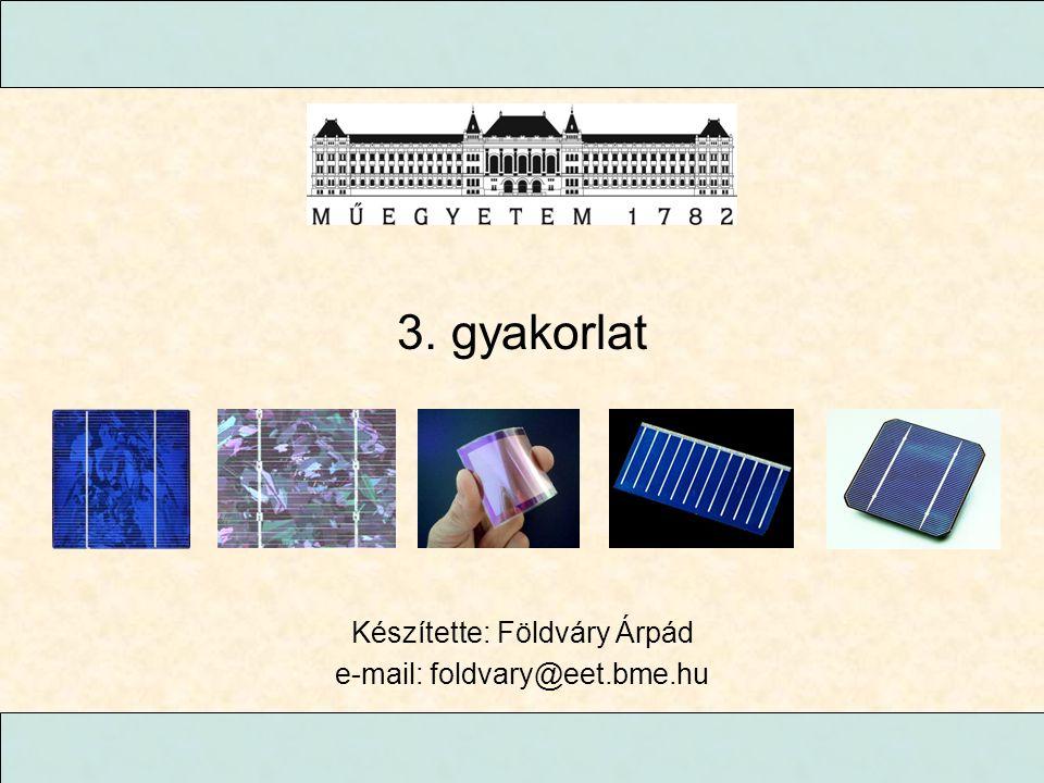 3. gyakorlat Készítette: Földváry Árpád e-mail: foldvary@eet.bme.hu
