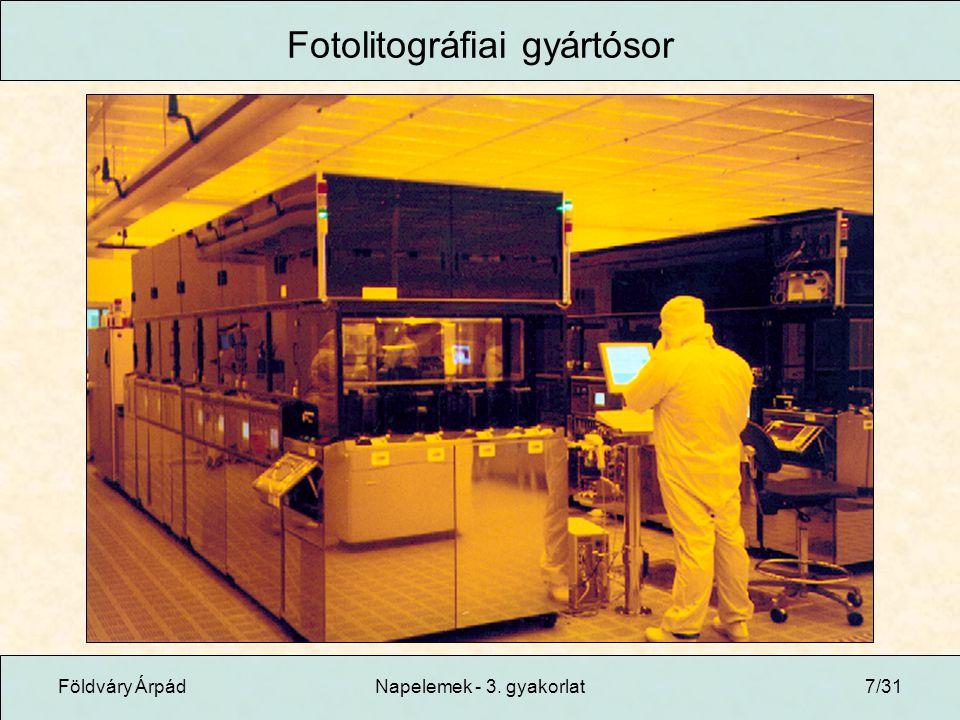 Földváry ÁrpádNapelemek - 3. gyakorlat7/31 Fotolitográfiai gyártósor