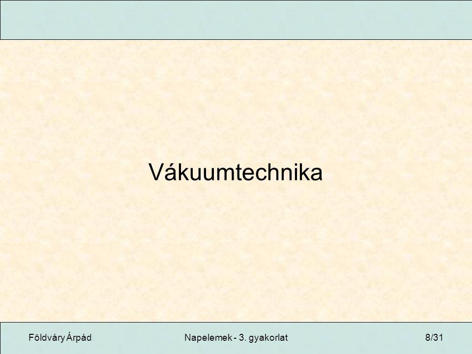 Földváry ÁrpádNapelemek - 3. gyakorlat8/31 Vákuumtechnika