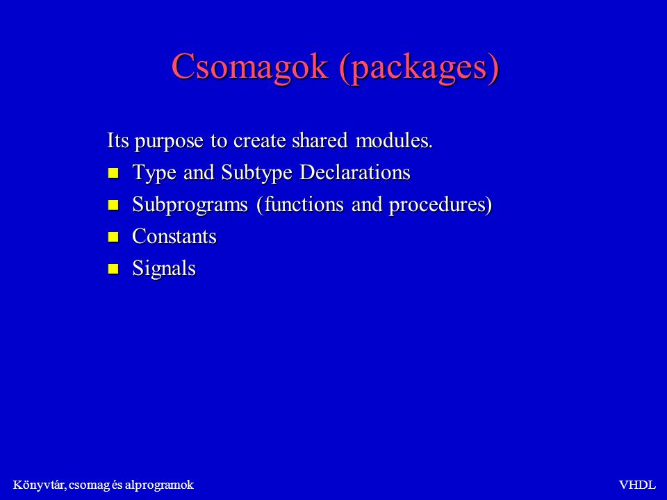 Könyvtár, csomag és alprogramokVHDL Csomagok (packages) Its purpose to create shared modules.