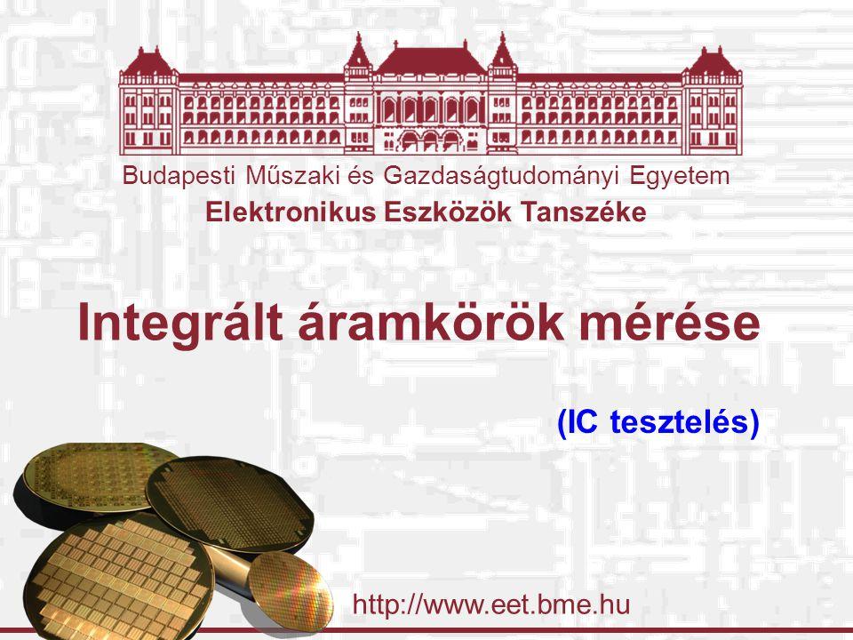 Budapesti Műszaki és Gazdaságtudományi Egyetem Elektronikus Eszközök Tanszéke http://www.eet.bme.hu Integrált áramkörök mérése (IC tesztelés)