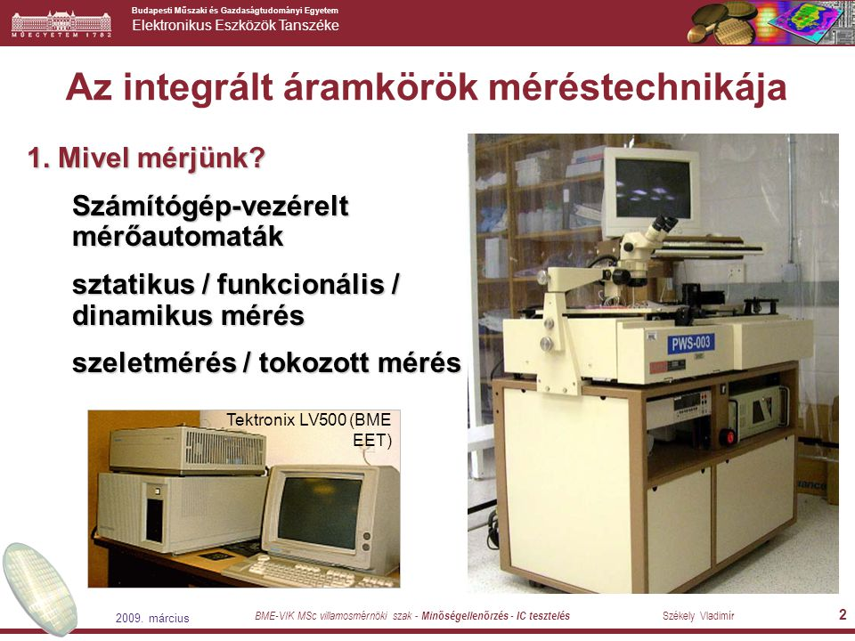 Budapesti Műszaki és Gazdaságtudományi Egyetem Elektronikus Eszközök Tanszéke BME-VIK MSc villamosmérnöki szak - Minőségellenőrzés - IC tesztelés Székely Vladimír 2009.