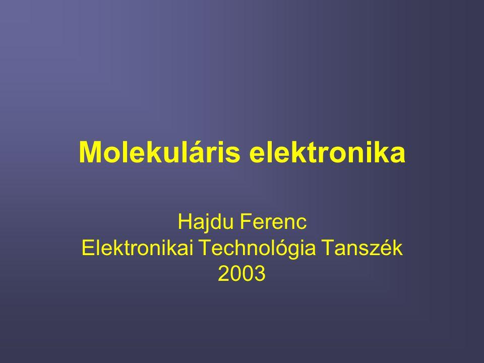 Molekuláris elektronika Hajdu Ferenc Elektronikai Technológia Tanszék 2003