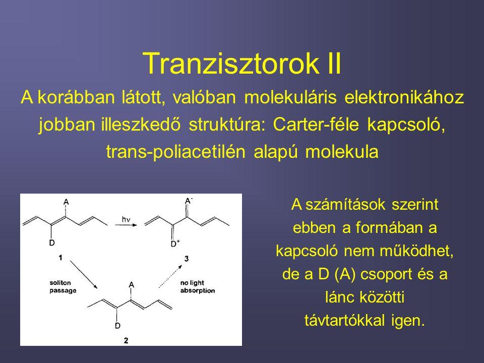 Tranzisztorok II A korábban látott, valóban molekuláris elektronikához jobban illeszkedő struktúra: Carter-féle kapcsoló, trans-poliacetilén alapú molekula A számítások szerint ebben a formában a kapcsoló nem működhet, de a D (A) csoport és a lánc közötti távtartókkal igen.