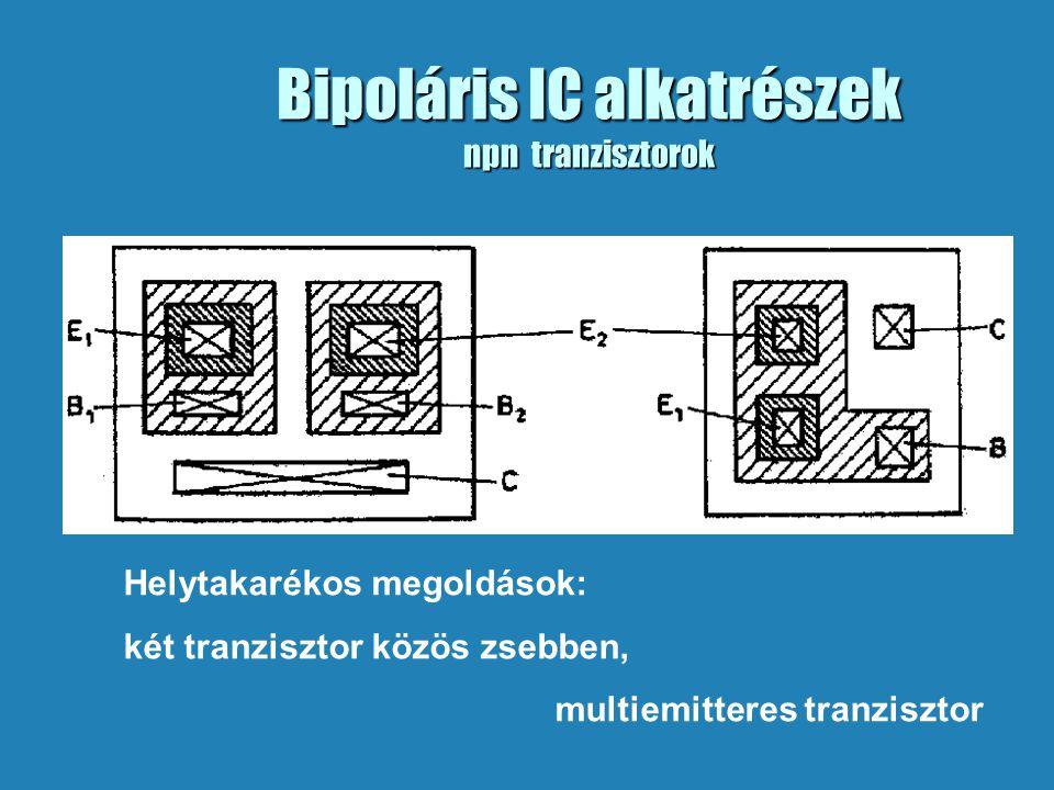 Bipoláris IC alkatrészek npn tranzisztorok Helytakarékos megoldások: két tranzisztor közös zsebben, multiemitteres tranzisztor