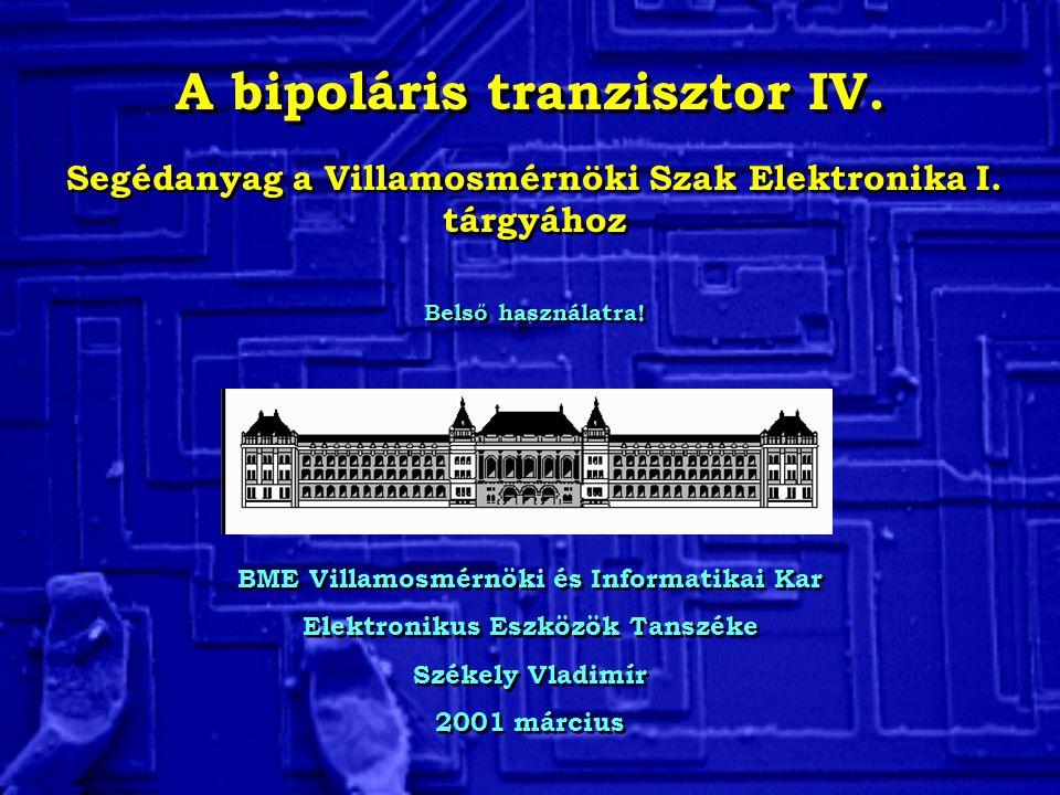 A bipoláris tranzisztor IV. BME Villamosmérnöki és Informatikai Kar Elektronikus Eszközök Tanszéke Székely Vladimír 2001 március BME Villamosmérnöki é