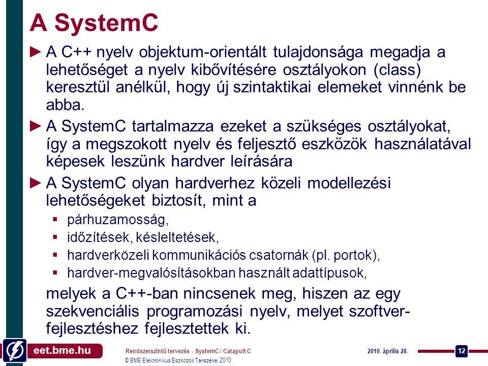 eet.bme.hu © BME Elektronikus Eszközök Tanszéke, 2010. 2010. április 28. Rendszerszintű tervezés - SystemC / Catapult C 12 A SystemC ►A C++ nyelv obje