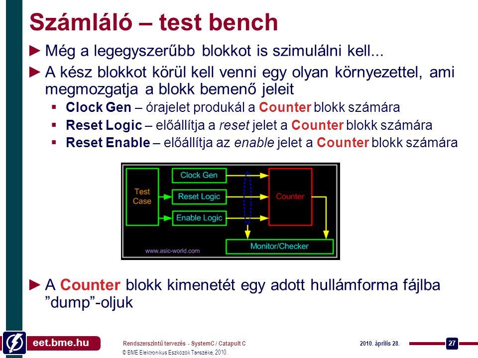 eet.bme.hu © BME Elektronikus Eszközök Tanszéke, 2010. 2010. április 28. Rendszerszintű tervezés - SystemC / Catapult C 27 Számláló – test bench ►Még