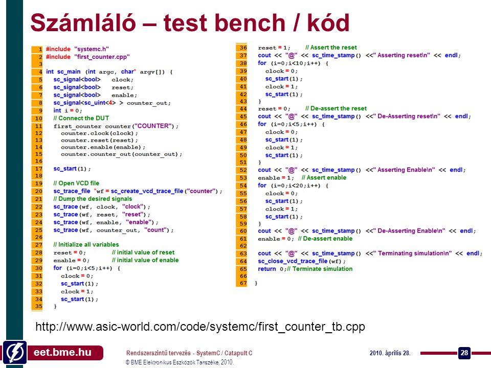 eet.bme.hu © BME Elektronikus Eszközök Tanszéke, 2010. 2010. április 28. Rendszerszintű tervezés - SystemC / Catapult C 28 Számláló – test bench / kód