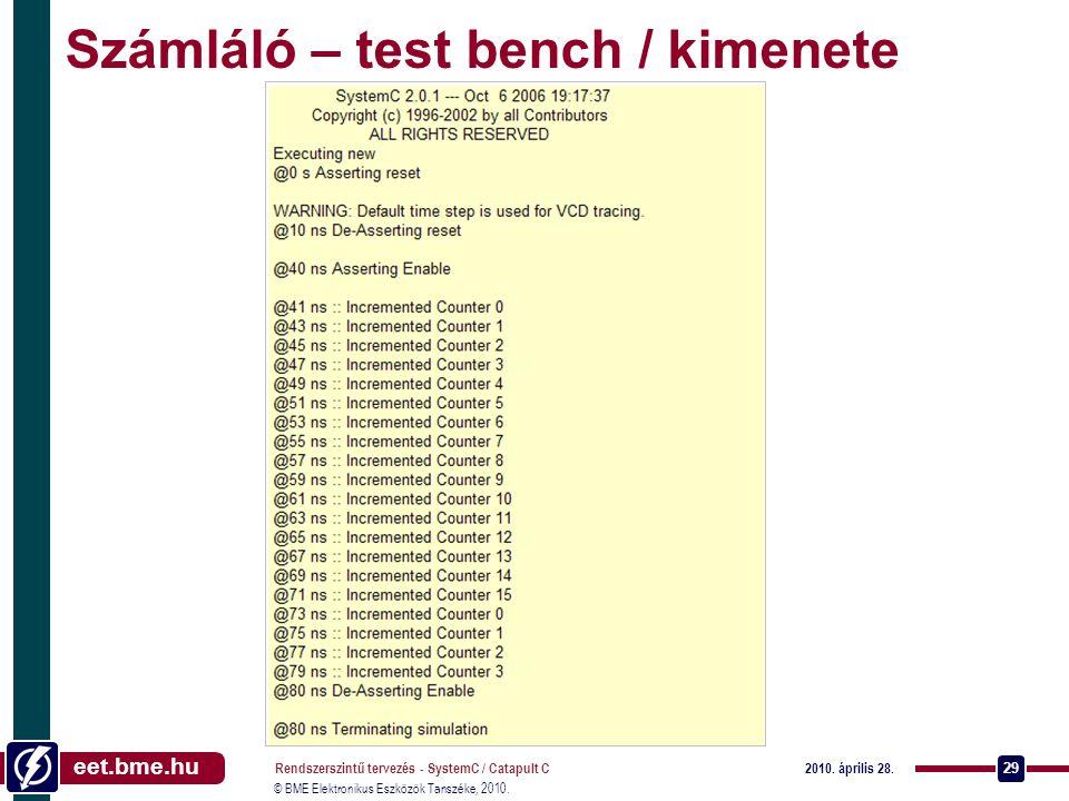 eet.bme.hu © BME Elektronikus Eszközök Tanszéke, 2010. 2010. április 28. Rendszerszintű tervezés - SystemC / Catapult C 29 Számláló – test bench / kim