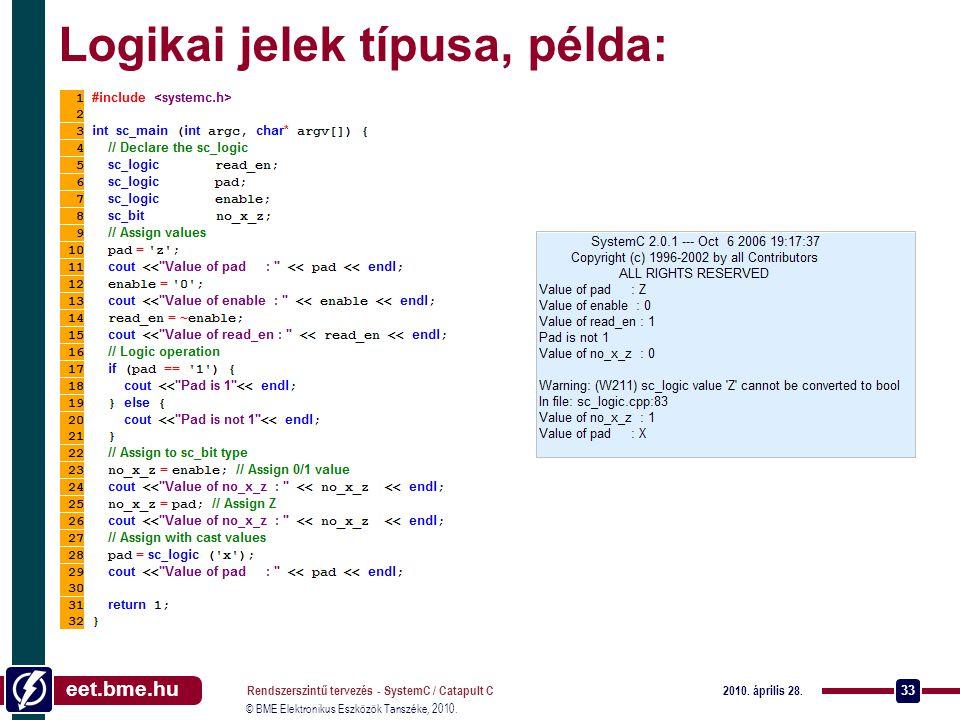 eet.bme.hu © BME Elektronikus Eszközök Tanszéke, 2010. 2010. április 28. Rendszerszintű tervezés - SystemC / Catapult C 33 Logikai jelek típusa, példa