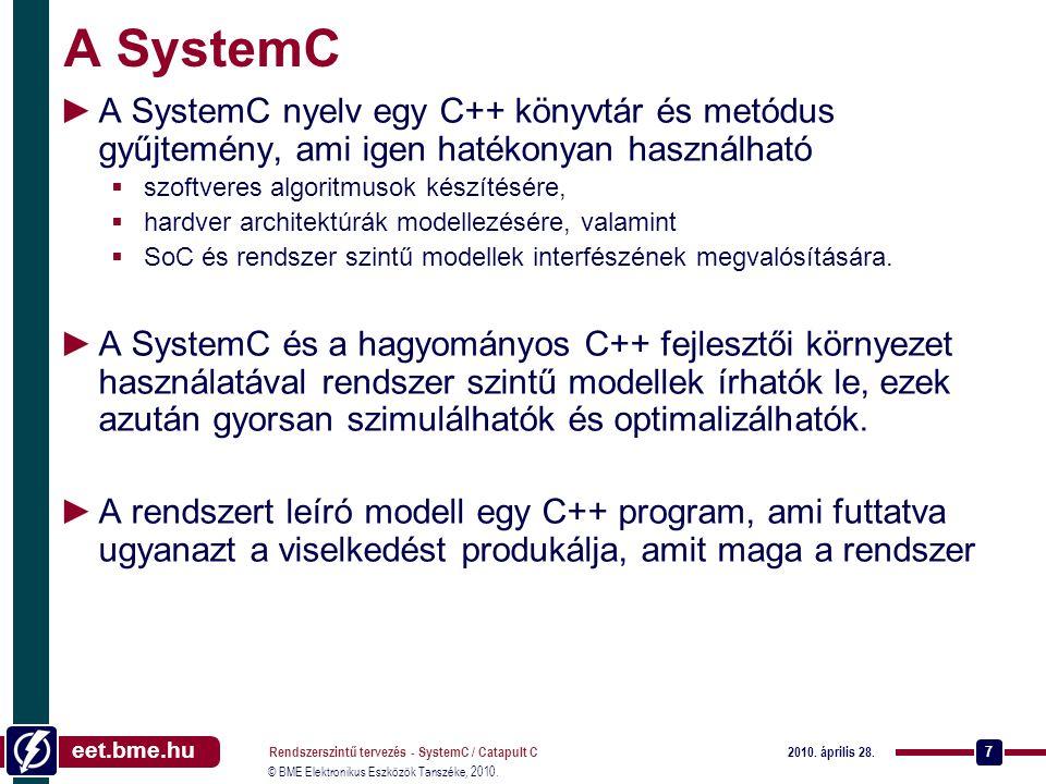 eet.bme.hu © BME Elektronikus Eszközök Tanszéke, 2010. 2010. április 28. Rendszerszintű tervezés - SystemC / Catapult C 7 A SystemC ►A SystemC nyelv e