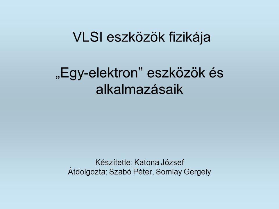 """""""Egy-elektron"""" eszközök és alkalmazásaik Készítette: Katona József Átdolgozta: Szabó Péter, Somlay Gergely VLSI eszközök fizikája"""