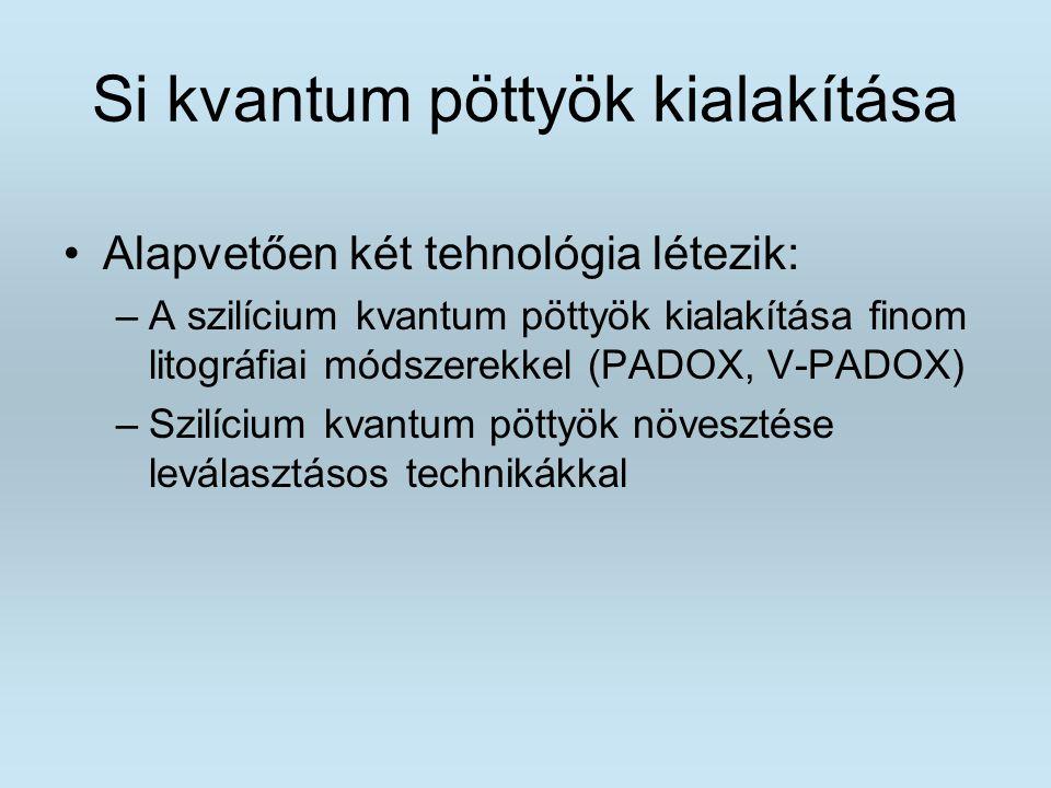 Si kvantum pöttyök kialakítása Alapvetően két tehnológia létezik: –A szilícium kvantum pöttyök kialakítása finom litográfiai módszerekkel (PADOX, V-PA