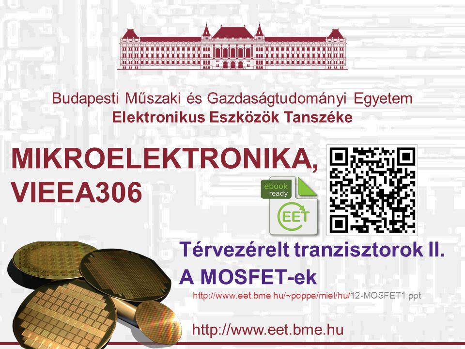 Budapesti Műszaki és Gazdaságtudomanyi Egyetem Elektronikus Eszközök Tanszéke 2012-11-09 Térvezérelt tranzisztorok II.: A MOSFET-ek © Poppe András & Székely Vladimír, BME-EET 2008-2011 32 Feszültség-áram karakterisztikák kimeneti karakterisztika: I D =f(U DS ), parameter: U GS transzfer karakterisztika: I D =f(U GS ) Kimeneti karakterisztika: Szaturációban (telítésben): Az áramkörtervező csak a tranzisztor geometriáját, W-t és L-et befolyásolja áramállandó