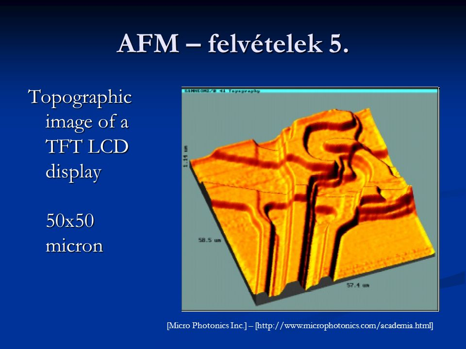 AFM – felvételek 5. Topographic image of a TFT LCD display 50x50 micron [Micro Photonics Inc.] – [http://www.microphotonics.com/academia.html]